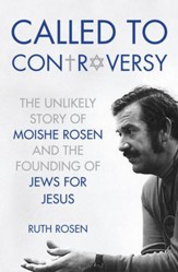 Called to Controversy: The Unlikely Story of Moishe Rosen and the Founding of Jews for Jesus - eBook