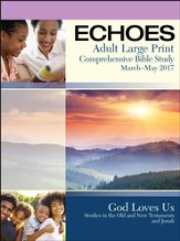 Echoes Adult Comprehensive Bible Study Large Print Student Book, Spring 2017