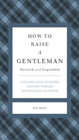 How to Raise a Gentleman: A Civilized Guide to Helping Your Son Through His Uncivilized Childhood - eBook