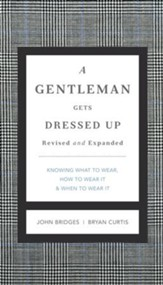 A Gentleman Gets Dressed Up: What to Wear, When to Wear It, How to Wear It - eBook