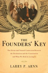 The Founders' Key: The Ingenious Connection Between the Declaration and the Constitution, and What We Risk by Ignoring It - eBook