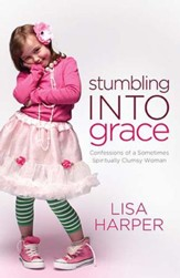 Stumbling Into Grace: Confessions of a Sometimes Spiritually Clumsy Woman - eBook