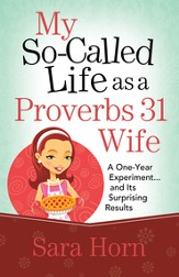 My So-Called Life as a Proverbs 31 Wife: A One-Year Experiment...and Its Surprising Results - eBook