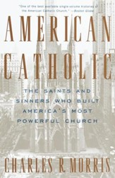 American Catholic: The Saints and Sinners Who Built America's Most Powerful Church - eBook