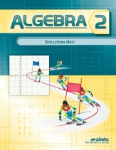 Abeka Algebra 2 Solutions Key, Grade  10, 2016 Version