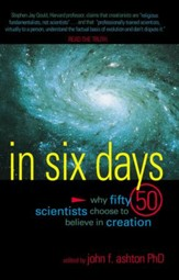 In Six Days: Why Fifty Scientists Choose to Believe in Creation - eBook