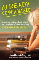 Already Compromised: Christian colleges took a test on the state of their faith and The Final Exam Is In - eBook