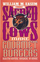 Sacred Cows Make Gourmet Burgers: Ministry Anytime, Anywhere by Anyone - eBook