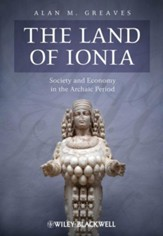 The Land of Ionia: Society and Economy in the Archaic Period