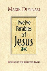 Twelve Parables of Jesus: Bible Study for Christian Living - eBook