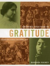 Growing Together in Gratitude: Character Stories for Families: Heart-Changing History