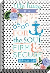 Hope Is An Anchor For The Soul Canvas Art, Hebrews 6:19