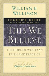 This We Believe Leaders Guide: The Core of Wesleyan Faith and Practice - eBook