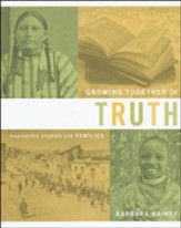 Growing Together in Truth: Character Stories for Families: Heart-Changing History