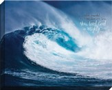 More Powerful Than the Breakers of the Sea, Psalm 93:4, Canvas Art