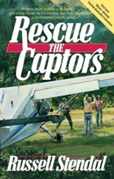 Rescue the Captors : True Hostage Situation Involving Colombian Marxist Guerrillas and a Missionary Simply Using the Experience to Share the Gospel