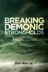 Breaking Demonic Strongholds: Defeating the Lies of Satan - eBook