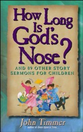 How Long is God's Nose?: And 88 Other Story Sermons for Children Children