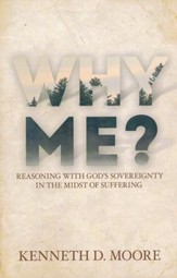 Why Me?: Reasoning with God's Sovereignty in the Midst of Suffering