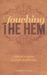 Touching the Hem: A Biblical Response to Physical Suffering?