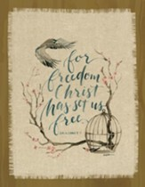 For Freedom Christ Has Set Us Free, Galatians 5:1, Fringed Plaque