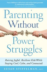 Parenting Without Power Struggles: Raising Joyful, Resilient Kids While Staying Cool, Calm, and Connected - eBook
