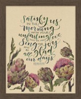 Satisfy Us In the Morning With Your Unfailing Love, Psalm 90:14, Framed Art