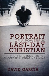 Portrait of a Powerful Last-Day Christian: Prophetic Insights for Successful End-time Living