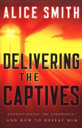 Delivering the Captives: How to Help Others Find Freedom in Christ
