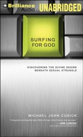 Surfing for God: Discovering the Divine Desire Beneath Sexual Struggle Unabridged Audiobook on CD