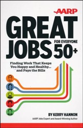 AARP Great Jobs for Everyone 50+: Finding Work That Keeps You Happy and Healthy ... And Pays the Bills