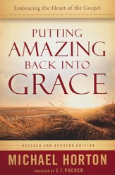 Putting Amazing Back into Grace: Embracing the Heart of the Gospel / Revised - eBook