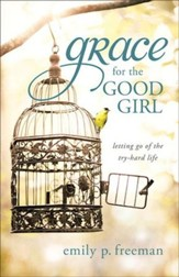 Grace for the Good Girl: Letting Go of the Try-Hard Life - eBook