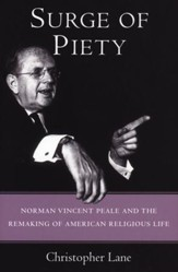 Surge of Piety: Norman Vincent Peale and the Remaking of American Religious Life