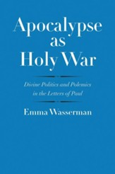 Apocalypse as Holy War: Divine Politics and Polemics in the Letters of Paul