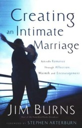 Creating an Intimate Marriage: Rekindle Romance Through Affection, Warmth & Encouragement