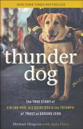 Thunder Dog: The True Story of Blind Man, His Guide Dog, and the Triumph of Trust at Ground Zero