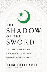 The Shadow of the Sword: The Birth of Islam and the Rise of the Global Arab Empire - eBook