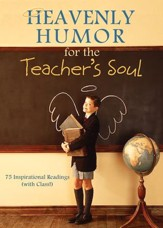 Heavenly Humor for the Teacher's Soul: 75 Inspirational Readings (with Class!) - eBook