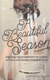 A Beautiful Season: Finding Your Identity in Christ After A Dating Relationship Ends