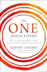 The One Jesus Loves: Grace is Unconditionally Given, Intimacy is Relentlessly Pursued