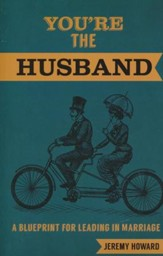 You're the Husband: A Blueprint for Leading in Marriage