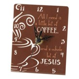 All I Need is a Little Bit of Coffee, and a Whole Lot of Jesus Clock