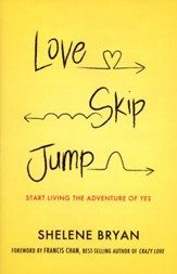 Love, Skip, Jump: Start Living the Adventure of Yes - Slightly Imperfect
