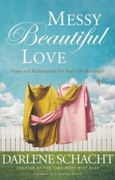 Messy, Beautiful Love: Hope and Redemption for Real-Life Marriages