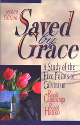 Saved by Grace (Second Edition): A Study of the Five Points of Calvinism