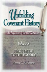 Unfolding Covenant History, Volume 3: From Jacob to the Exodus
