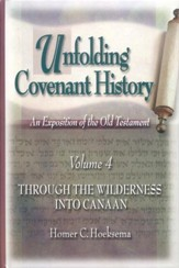 Unfolding Covenant History, Volume 4: Through the Wilderness into Canaan