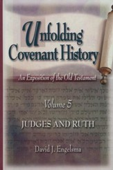 Unfolding Covenant History, Volume 5: Judges and Ruth