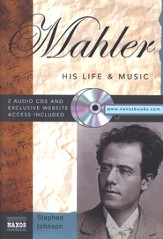 Mahler: His Life & Music With 2 Audio CDs